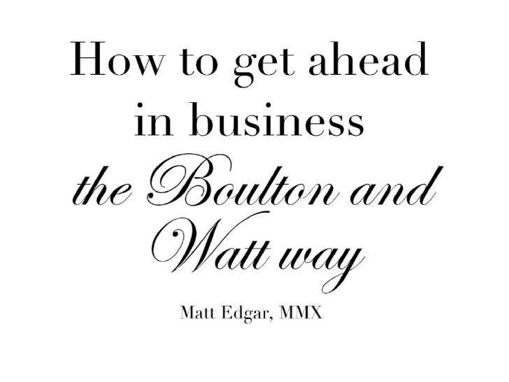 How to get ahead in business the Boulton and Watt way