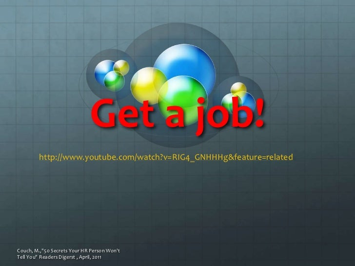 """Get a job!<br />Couch, M.,""""50 Secrets Your HR Person Won't Tell You"""" Readers Digerst , April, 2011<br />http://www.youtube..."""
