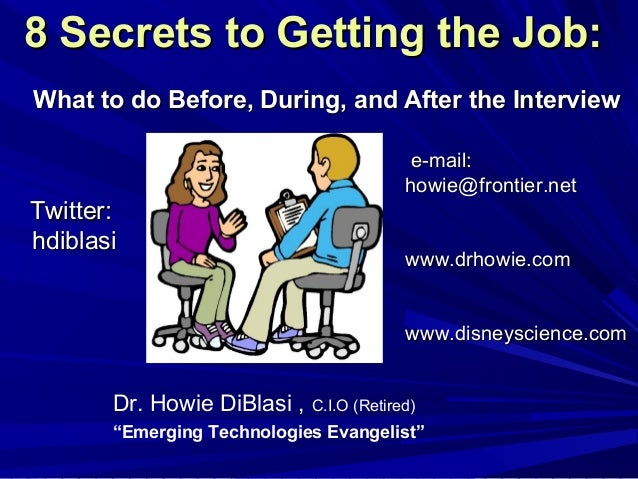 8 Secrets to Getting the Job:8 Secrets to Getting the Job: What to do Before, During, and After the InterviewWhat to do Be...