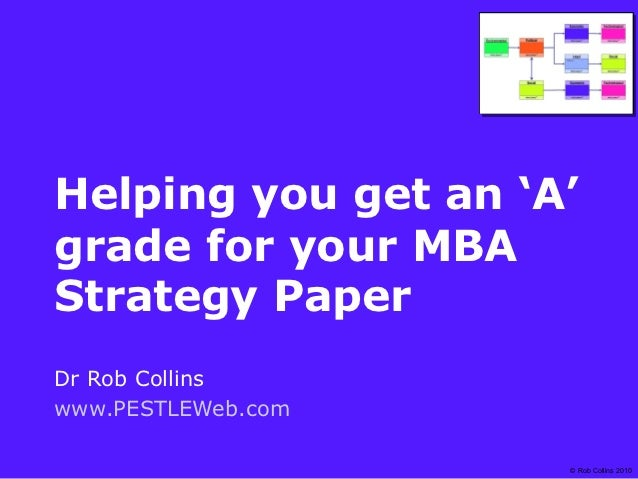 Helping you get an 'A'grade for your MBAStrategy PaperDr Rob Collinswww.PESTLEWeb.com                     © Rob Collins 2010