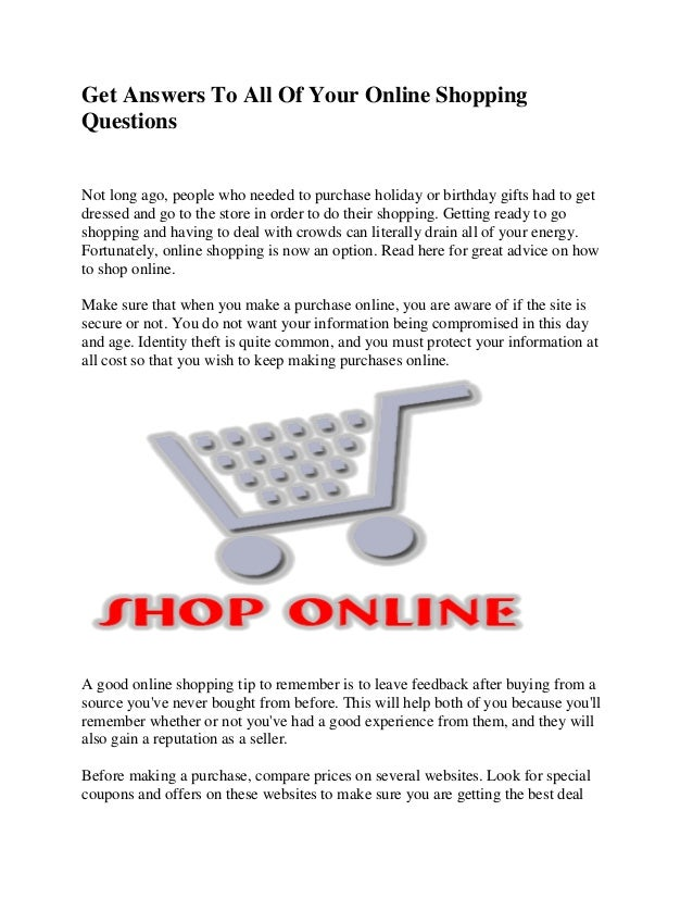 Get Answers To All Of Your Online Shopping Questions Not long ago, people who needed to purchase holiday or birthday gifts...
