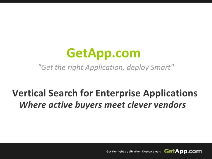 "GetApp.com      Vertical Search for Enterprise Applications Where active buyers meet clever vendors     ""Get the righ..."
