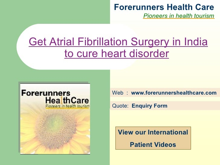 Forerunners Hea l th Care Pioneers in health tourism Web  :  www.forerunnershealthcare.com Get Atrial Fibrillation Surgery...