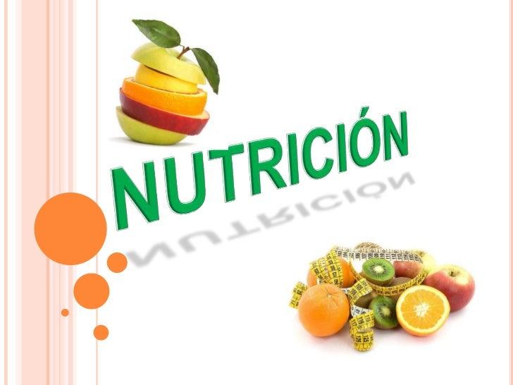 ¿QUÉ ES LA NUTRICIÓN?   Es el proceso por medio del cual el organismo    obtiene de los alimentos ingeridos los nutriment...