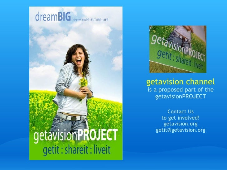 getavision channel is a proposed part of the getavisionPROJECT Contact Us to get involved! getavision.org [email_address]