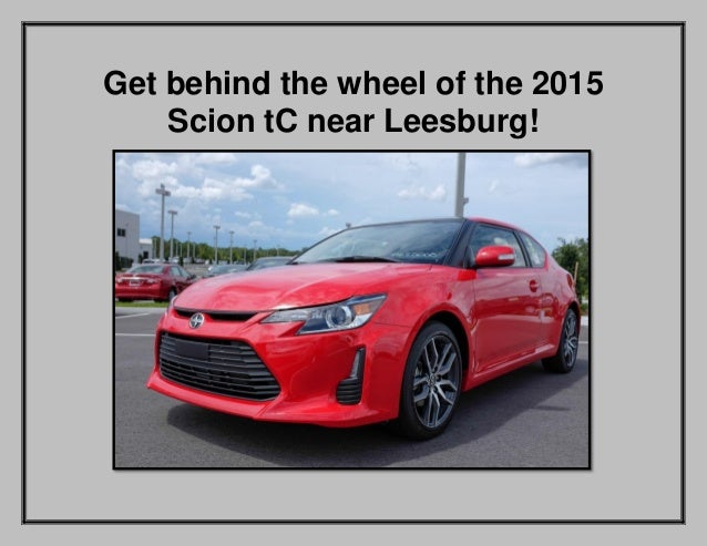 Get behind the wheel of the 2015 Scion tC near Leesburg!