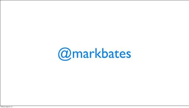 @markbates Sunday, August 4, 13