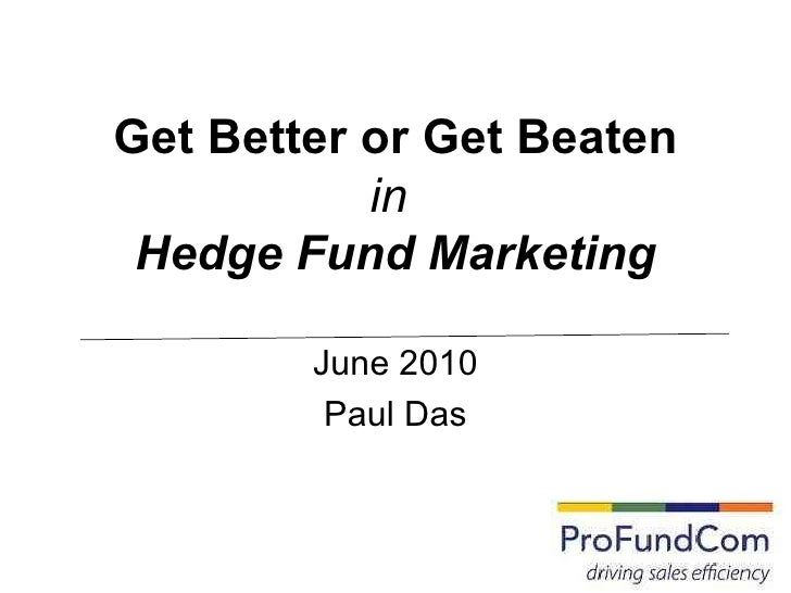 Get Better or Get Beaten in   Hedge Fund Marketing June 2010 Paul Das