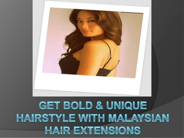 Get bold & unique hairstyle with malaysian hair extensions