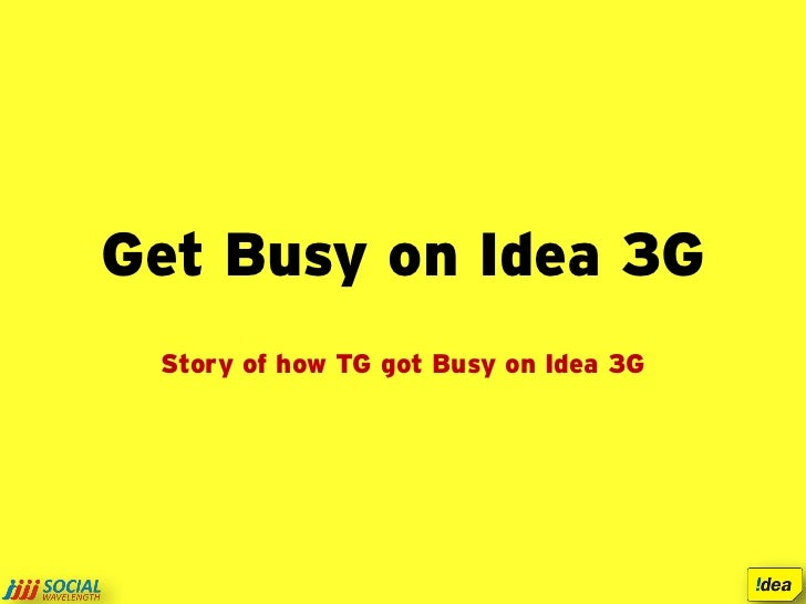 Get Busy on Idea 3G Story of how TG got Busy on Idea 3G