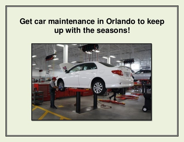 Get car maintenance in Orlando to keep up with the seasons!