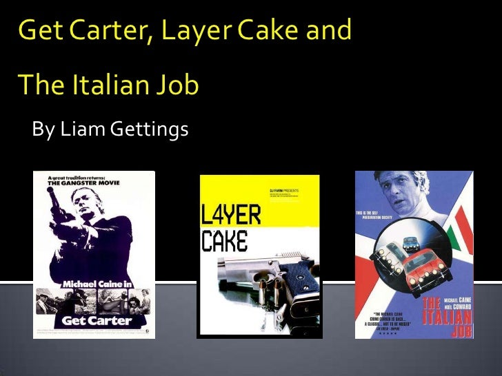 Get Carter, Layer Cake and <br />The Italian Job<br />By Liam Gettings<br />