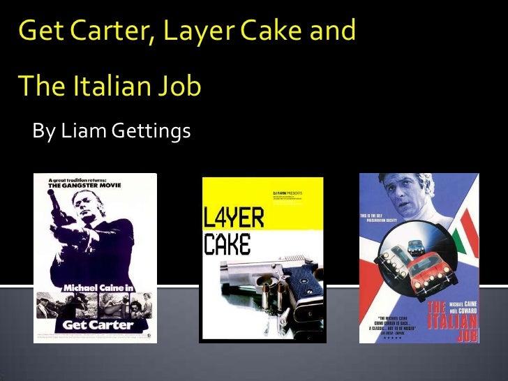 Get carter, layer cake and the italian job