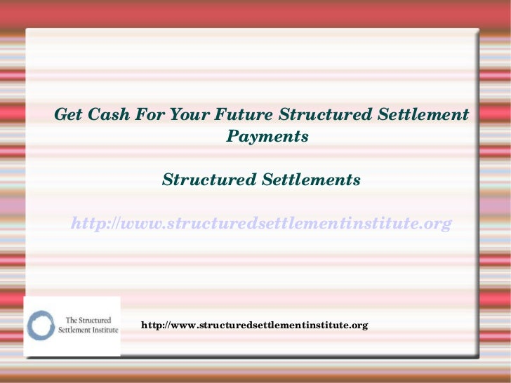 Get Cash For Your Future Structured Settlement                    Payments              Structured Settlements http://www....