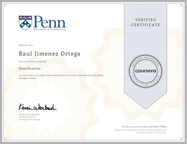 MAY 28, 2013Raul Jimenez OrtegaGamificationa 6 week online non-credit course authorized by University of Pennsylvania and ...
