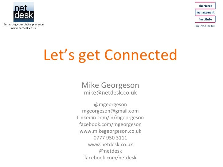 Let's get Connected Mike Georgeson [email_address] @mgeorgeson [email_address] Linkedin.com/in/mgeorgeson facebook.com/mge...