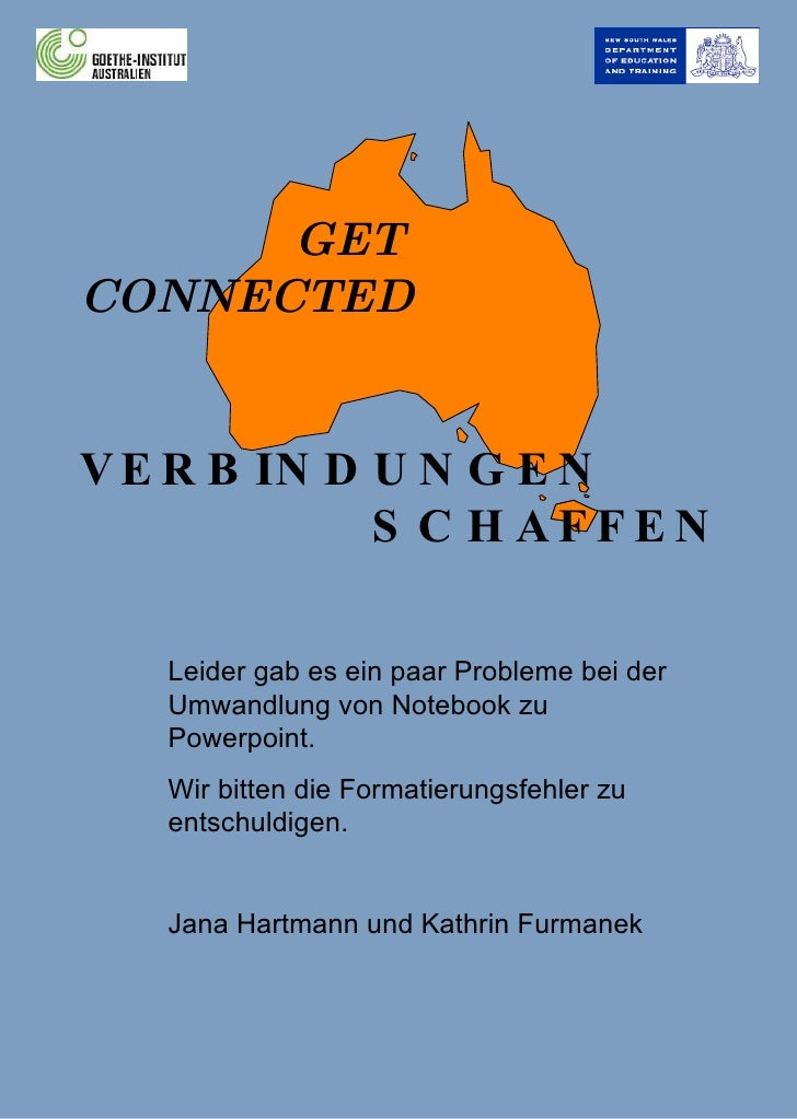 GET CONNECTED VERBINDUNGEN SCHAFFEN Leider gab es ein paar Probleme bei der Umwandlung von Notebook zu Powerpoint. Wir bit...