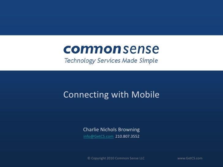 Connecting with Mobile<br />Charlie Nichols Browning<br />info@GetCS.com  210.807.3552<br />© Copyright 2010 Common Sense ...