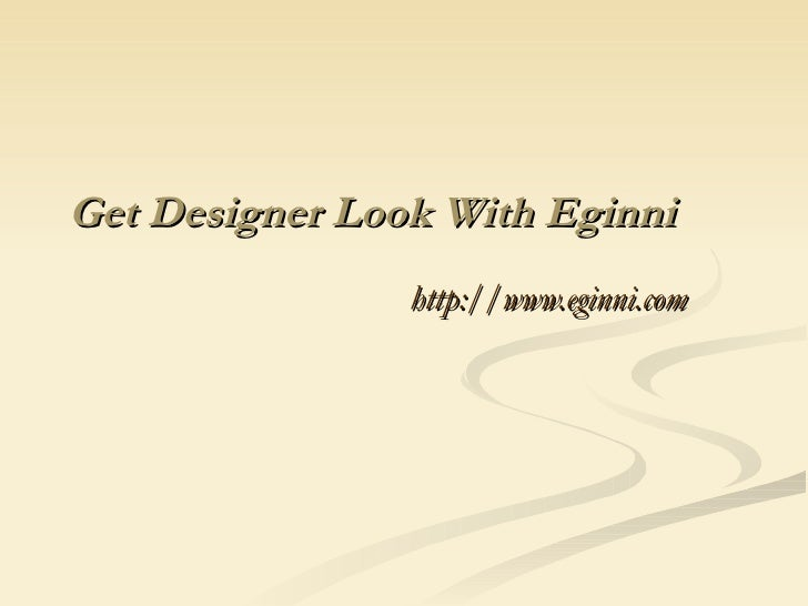 Get Designer Look With Eginni http://www.eginni.com