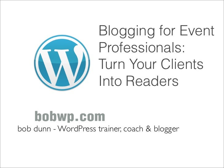 Blogging for Event                      Professionals:                      Turn Your Clients                      Into Re...