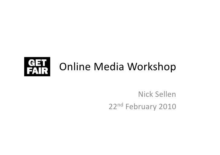 Online  Media  Workshop                           Nick  Sellen               22nd  February  2010