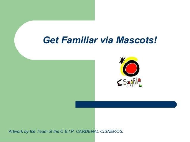 Get Familiar via Mascots! Artwork by the Team of the C.E.I.P. CARDENAL CISNEROS.