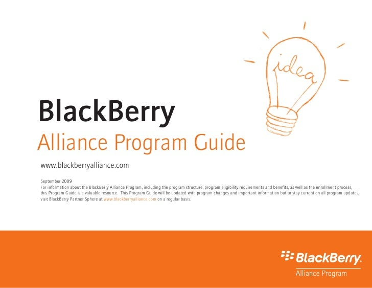 BlackBerry Alliance Program Guide www.blackberryalliance.com September 2009 For information about the BlackBerry Alliance ...