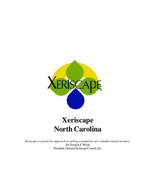 Xeriscape                        North CarolinaXeriscape is a proactive approach to curbing wasteful use of a valuable nat...