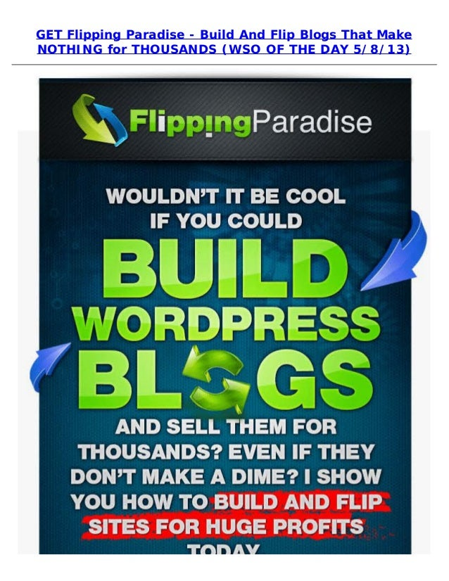 GET Flipping Paradise - Build And Flip Blogs That MakeNOTHING for THOUSANDS (WSO OF THE DAY 5/8/13)