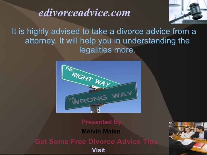 edivorceadvice.comIt is highly advised to take a divorce advice from a     attorney. It will help you in understanding the...