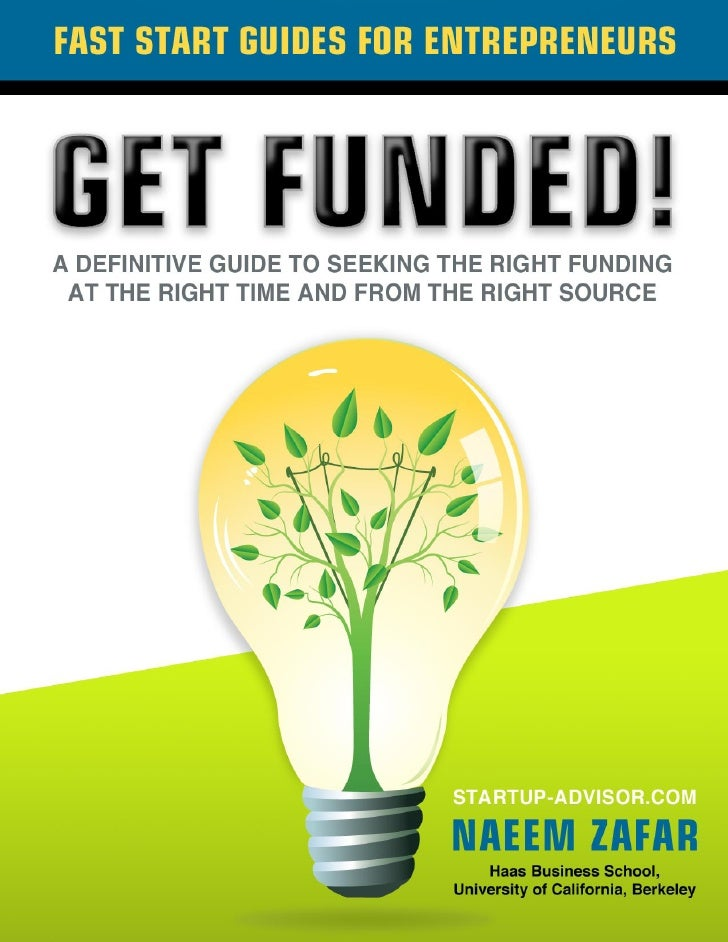 Get Funded! A Definitive Guide to Seeking the Right Funding, at the Right Time, from the Right Source  Copyright © 2010 by...