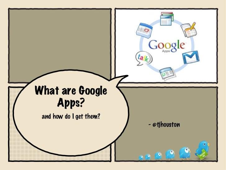 What are Google Apps? <ul><li>and how do I get them? </li></ul>- @tjhouston
