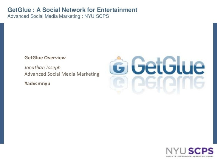 GetGlue : A Social Network for EntertainmentAdvanced Social Media Marketing : NYU SCPS<br />GetGlue Overview<br />Jonathan...