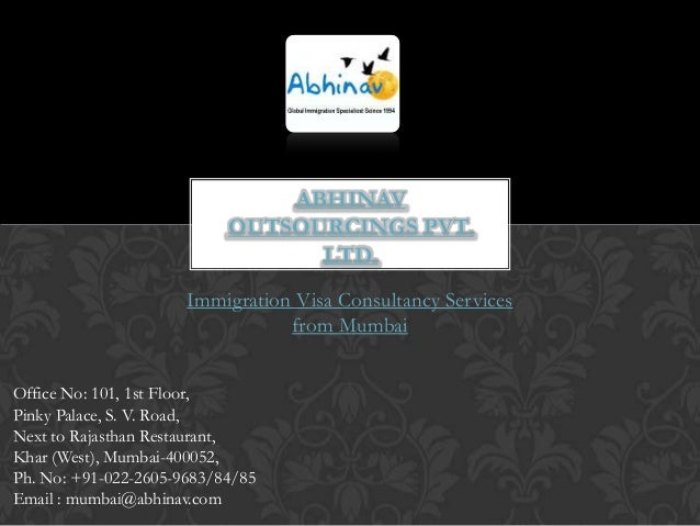 ABHINAV OUTSOURCINGS PVT. LTD. Immigration Visa Consultancy Services from Mumbai Office No: 101, 1st Floor, Pinky Palace, ...