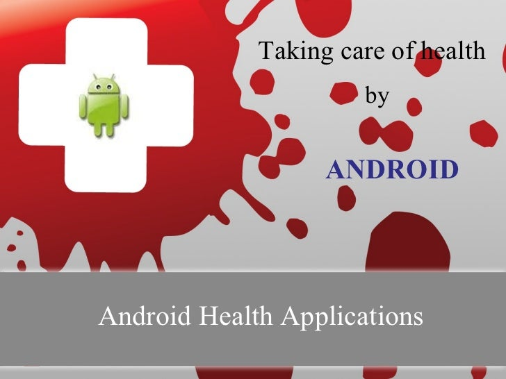 Taking care of health                      by                   ANDROIDAndroid Health Applications