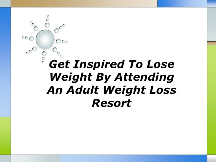 Get inspired to lose weight by attending an adult weight loss resort