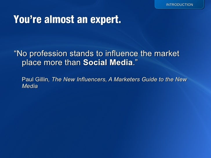 "<ul><li>"" No profession stands to influence the market place more than  Social Media .""  Paul Gillin , The New Influencers..."