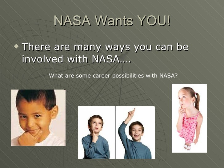 NASA Wants YOU! <ul><li>There are many ways you can be involved with NASA…. </li></ul>What are some career possibilities w...