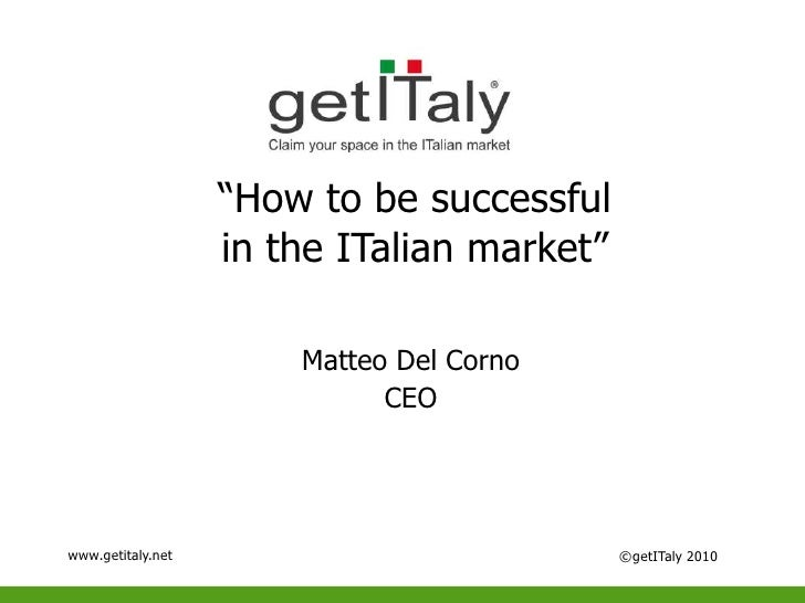 """""""How to be successful<br />in the ITalian market""""<br />GET Italy<br />Matteo Del Corno<br />CEO<br />sidentand CEO<br />ww..."""