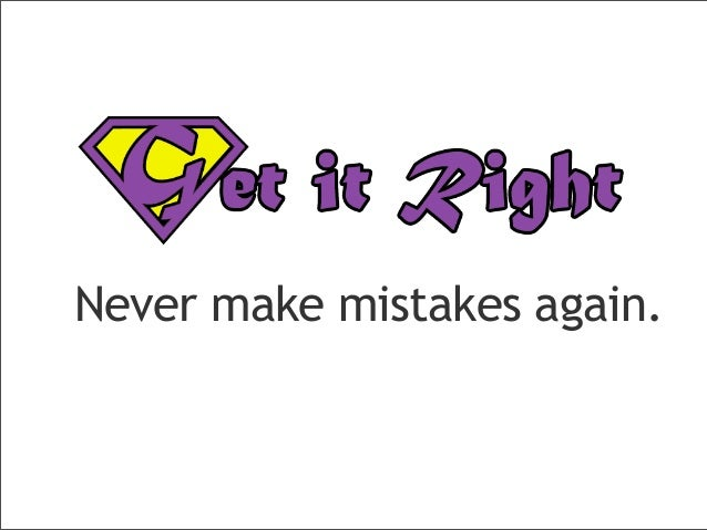 Never make mistakes again.