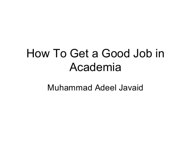 How To Get a Good Job in Academia Muhammad Adeel Javaid