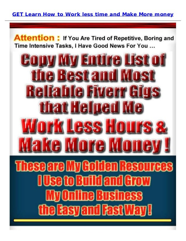 GET Learn How to Work less time and Make More money