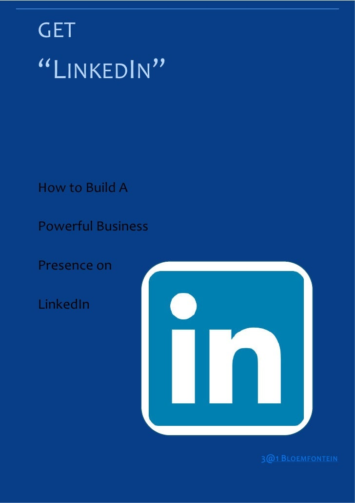 "GET""LINKEDIN""How to Build APowerful BusinessPresence onLinkedIn                                                3@1 BLOEMFO..."