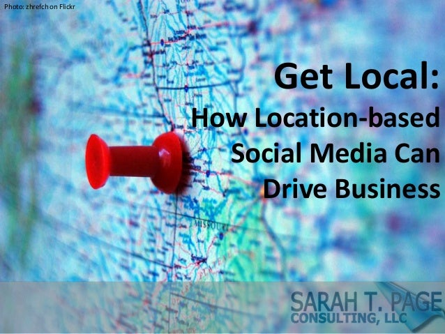Photo: zhrefch on FlickrGet Local:How Location-basedSocial Media CanDrive Business