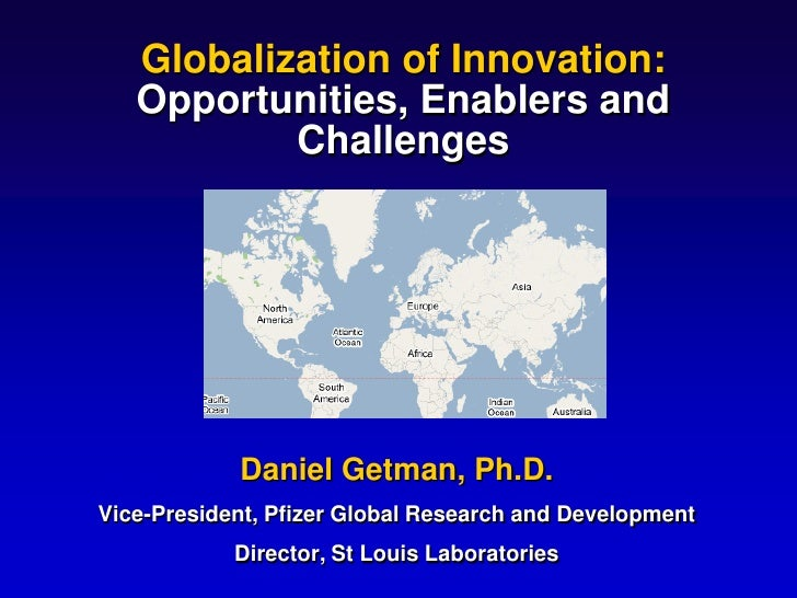 Globalization of Innovation:    Opportunities, Enablers and            Challenges                 Daniel Getman, Ph.D. Vic...