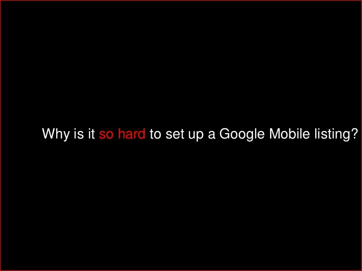 Why is it so hard to set up a Google Mobile listing?