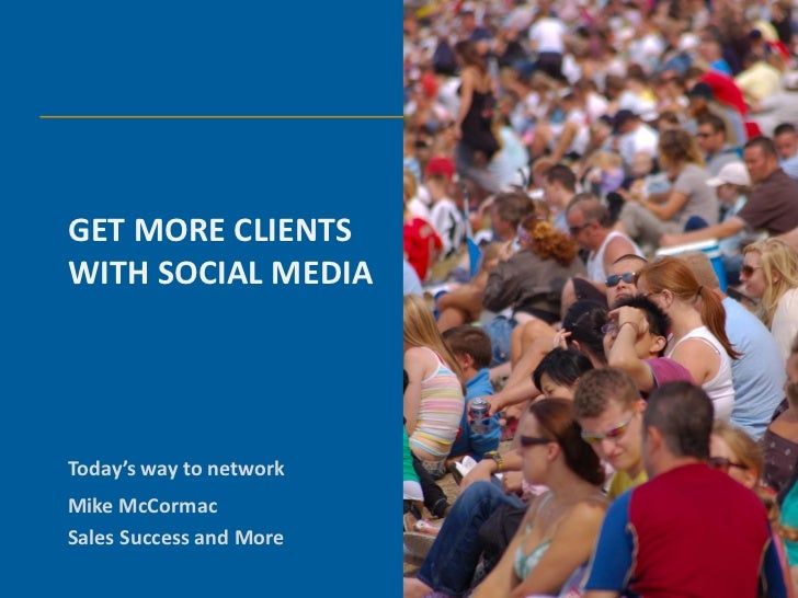 GET MORE CLIENTSWITH SOCIAL MEDIAToday's way to networkMike McCormacSales Success and More
