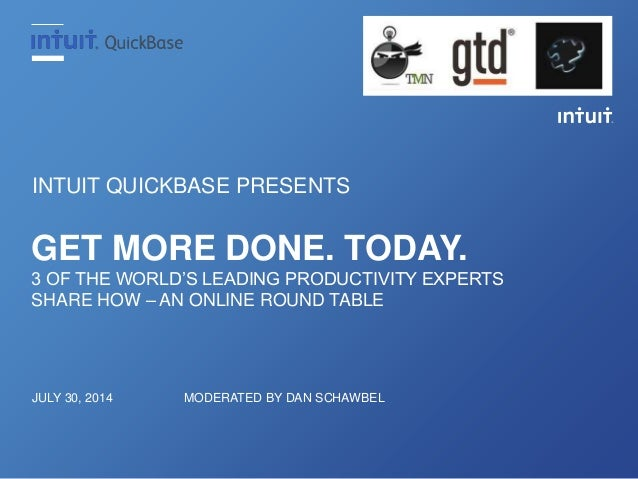 Get More Done. Today. 3 of the World's Leading Productivity Experts Share How - An Online Round Table Hosted by Intuit QuickBase