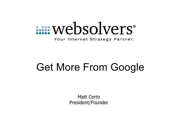 Get More From Google Matt Certo President/Founder