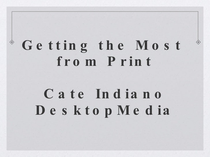 Getting the Most  from Print Cate Indiano DesktopMedia